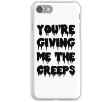 You're Giving Me The Creeps iPhone Case/Skin