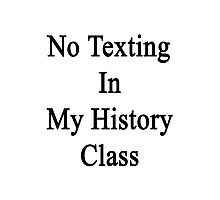 No Texting In My History Class Photographic Print