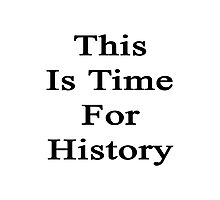 This Is Time For History Photographic Print