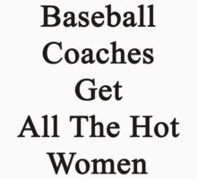 Baseball Coaches Get All The Hot Women by supernova23