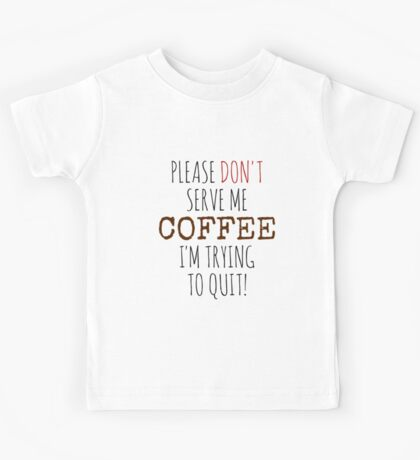 Please don't serve me coffee Kids Tee