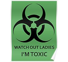 Watch Out Ladies, I'm Toxic Poster