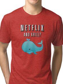 Netflix and Krill? Tri-blend T-Shirt