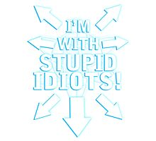 I'm With STUPID IDIOTS! Photographic Print