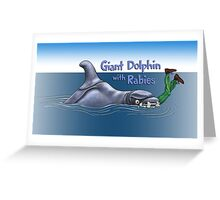 Giant Dolphin With Rabies Greeting Card