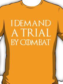 I DEMAND A TRIAL BY COMBAT T-Shirt