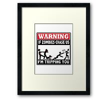 Warning If Zombies Chase Us I'm tripping you Framed Print