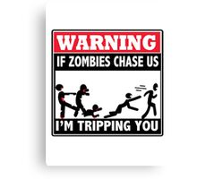 Warning If Zombies Chase Us I'm tripping you Canvas Print