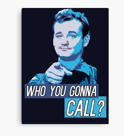 Who You Gonna Call? Ghostbusters! Canvas Print
