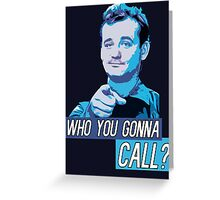 Who You Gonna Call? Ghostbusters! Greeting Card