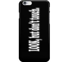 Look, But Don't Touch  iPhone Case/Skin
