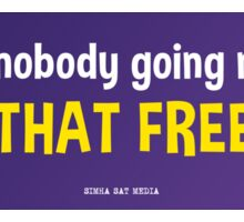 You are nobody going nowhere. Ain't that freedom? - bumper sticker Sticker