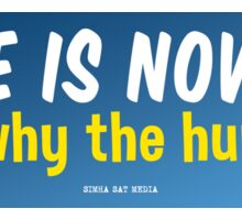 Life is now. Why the hurry? - bumper sticker Sticker