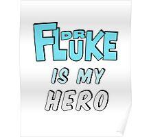 Dr. Fluke Is My Hero Poster