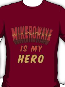 Mike-Ro-Wave Is My Hero T-Shirt