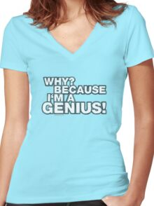 """""""Why? Because I'm A Genius!"""" Women's Fitted V-Neck T-Shirt"""