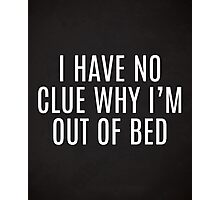 Out Of Bed Funny Quote Photographic Print