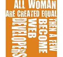 All woman are created equal then a few become web developers Photographic Print