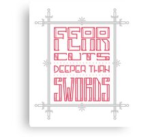 Fear cuts deeper than swords - Game of Thrones Canvas Print