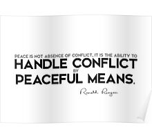 handle conflict by peaceful means - ronald reagan Poster