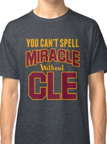 You can't Spell Miracle without CLE Classic T-Shirt