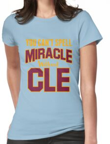 You can't Spell Miracle without CLE Womens Fitted T-Shirt
