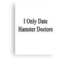 I Only Date Hamster Doctors Canvas Print