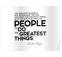 leader gets people do the greatest things - ronald reagan Poster