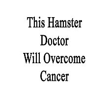 This Hamster Doctor Will Overcome Cancer Photographic Print