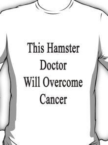 This Hamster Doctor Will Overcome Cancer T-Shirt