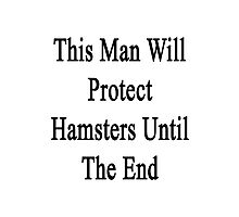 This Man Will Protect Hamsters Until The End  Photographic Print