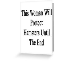 This Woman Will Protect Hamsters Until The End  Greeting Card