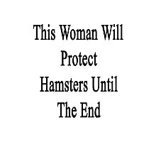 This Woman Will Protect Hamsters Until The End  Photographic Print