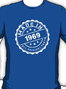 MADE IN 1969 ALL ORIGINAL PARTS T-Shirt