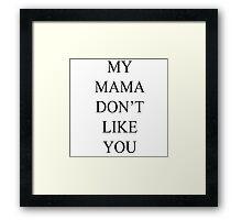 Justin Bieber My mama don't like you  Framed Print