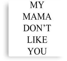 Justin Bieber My Mama Dont Like You Love Yourself Canvas Print