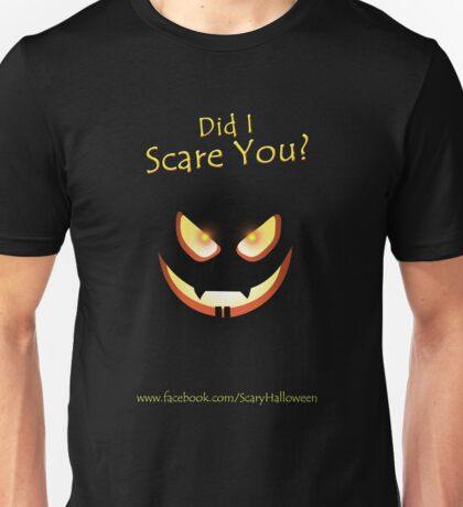 Did I Scare You? Unisex T-Shirt