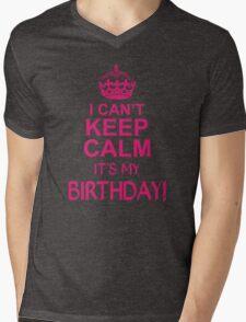 I CANT KEEP CALM ITS MY BIRTHDAY  Mens V-Neck T-Shirt