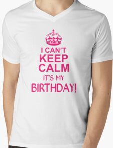 I CANT KEEP CALM ITS MY BIRTHDAY  Mens V-Neck T-Shirt