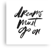 Dreams Must Go On Canvas Print