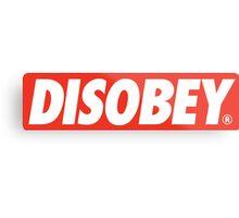 DISOBEY. Metal Print