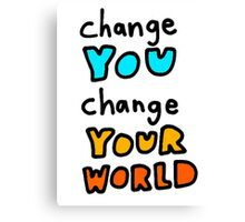 Change You, Change Your World Canvas Print