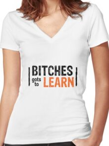 Orange is the New Black - Bitches gots to Learn Women's Fitted V-Neck T-Shirt