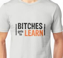 Orange is the New Black - Bitches gots to Learn Unisex T-Shirt