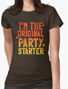 I'm the original PARTY STARTER distressed Womens Fitted T-Shirt