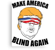 Make America Blind Again Canvas Print
