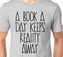 A Book A Day Keeps Reality Away Unisex T-Shirt