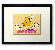I am not a nugget Framed Print