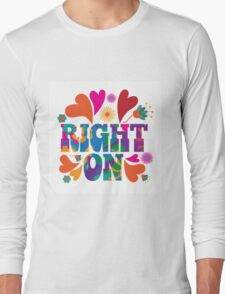 Sixties style mod pop art psychedelic colorful Right On text design. Long Sleeve T-Shirt