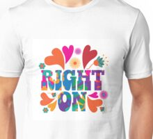 Sixties style mod pop art psychedelic colorful Right On text design. Unisex T-Shirt